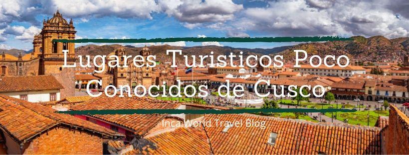 lugares turisticos poco conocidos de cusco